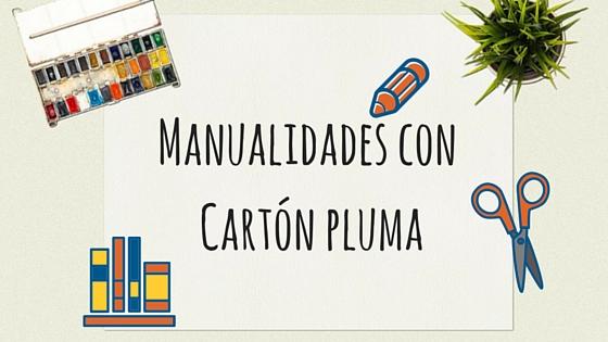 Manualidades con cartn pluma Blog de Materialescolares